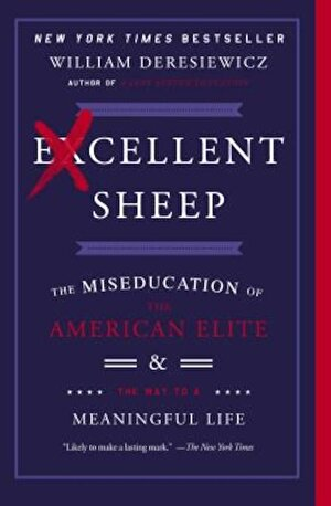 Excellent Sheep: The Miseducation of the American Elite and the Way to a Meaningful Life, Paperback