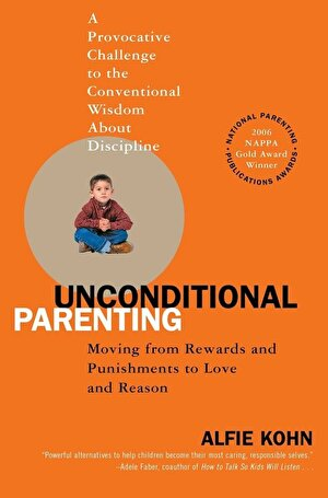 Unconditional Parenting : Moving from Rewards and Punishments to Love and Reason