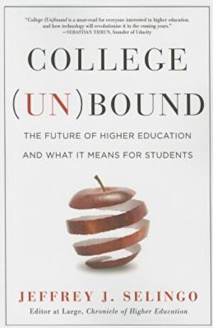 College (Un)Bound: The Future of Higher Education and What It Means for Students, Paperback