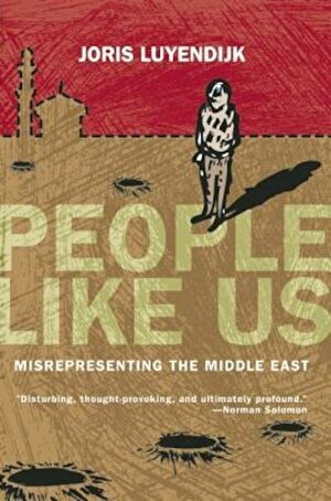 People Like Us: Misrepresenting the Middle East, Paperback