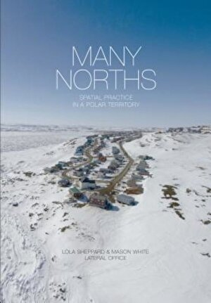 Many Norths: Spacial Practice in a Polar Territory, Hardcover