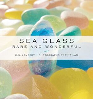 Sea Glass: Rare and Wonderful, Hardcover