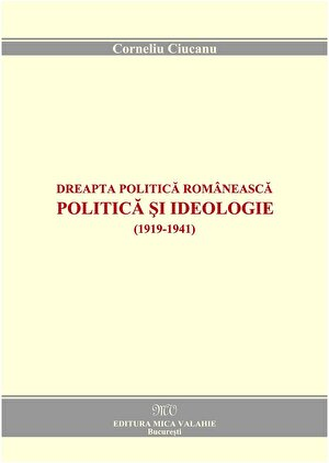 Dreapta politica romaneasca. Politica si ideologie: 1919-1941 (eBook)