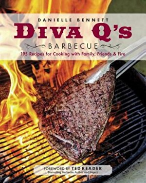 Diva Q's Barbecue: 195 Recipes for Cooking with Family, Friends & Fire, Paperback