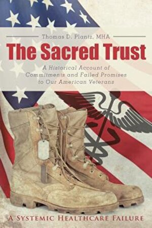 The Sacred Trust: A Historical Account of Commitments and Failed Promises to Our American Veterans, Paperback