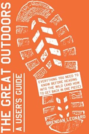 The Great Outdoors: A User's Guide: Everything You Need to Know Before Heading Into the Wild (and How to Get Back in One Piece), Paperback