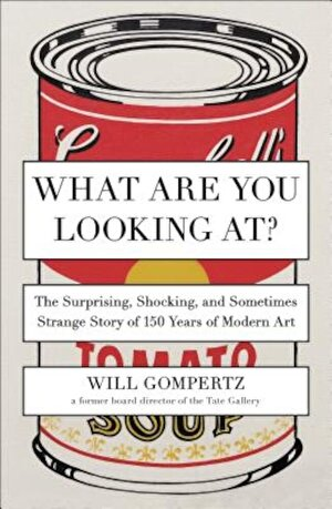 What Are You Looking At?: The Surprising, Shocking, and Sometimes Strange Story of 150 Years of Modern Art, Paperback