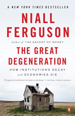 The Great Degeneration: How Institutions Decay and Economies Die, Paperback