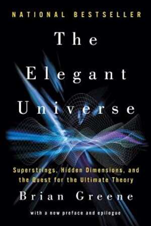 The Elegant Universe: Superstrings, Hidden Dimensions, and the Quest for the Ultimate Theory, Paperback