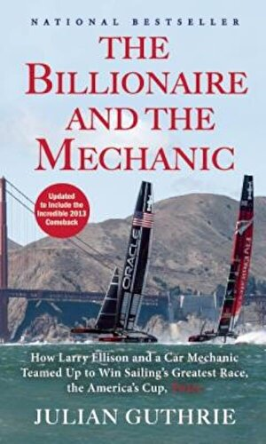 The Billionaire and the Mechanic: How Larry Ellison and a Car Mechanic Teamed Up to Win Sailing's Greatest Race, the America's Cup, Twice, Paperback