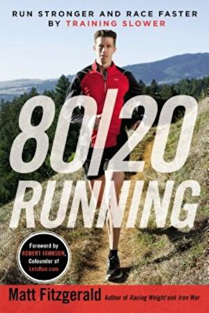 80/20 Running: Run Stronger and Race Faster by Training Slower, Paperback