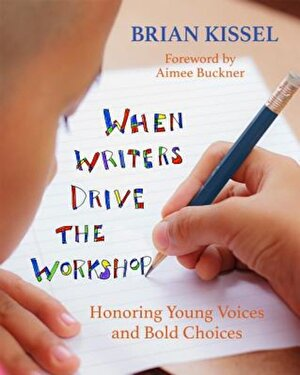 When Writers Drive the Workshop: Honoring Young Voices and Bold Choices, Paperback