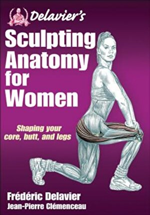 Delavier's Sculpting Anatomy for Women: Shaping Your Core, Butt, and Legs, Paperback