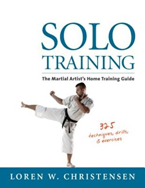 Solo Training: The Martial Artist's Home Training Guide, Paperback
