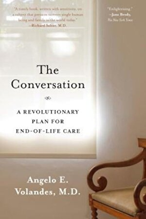 The Conversation: A Revolutionary Plan for End-Of-Life Care, Paperback