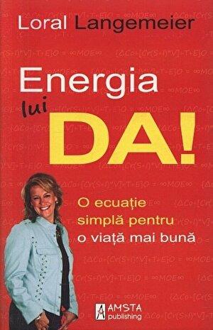 Energia lui... DA! O ecuatie simpla pentru o viata mai buna