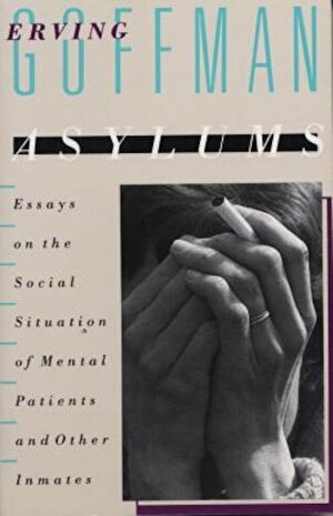 Asylums: Essays on the Social Situation of Mental Patients and Other Inmates, Paperback