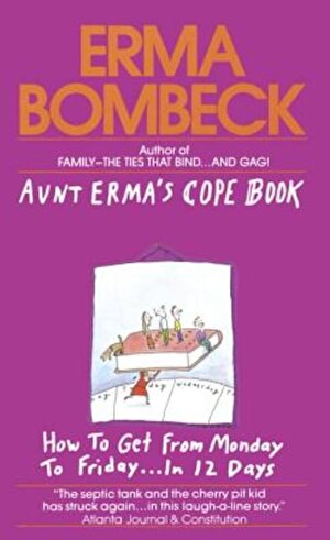 Aunt Erma's Cope Book: How to Get from Monday to Friday . . . in 12 Days, Paperback