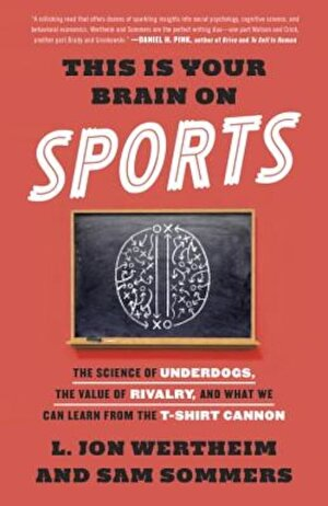 This Is Your Brain on Sports: The Science of Underdogs, the Value of Rivalry, and What We Can Learn from the T-Shirt Cannon, Paperback