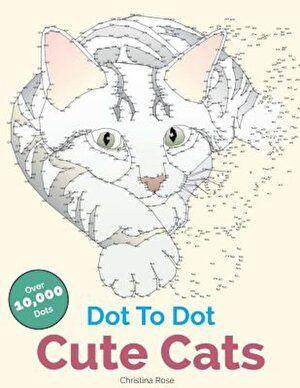 Dot to Dot Cute Cats: Adorable Anti-Stress Images and Scenes to Complete and Colour, Paperback