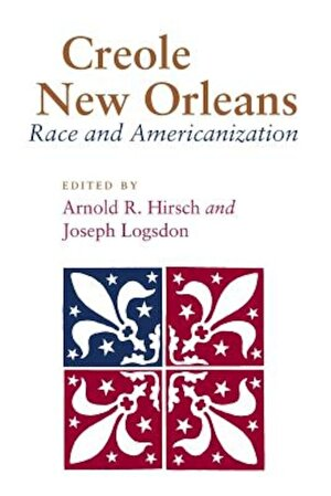 Creole New Orleans: Race and Americanization, Paperback
