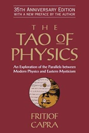 The Tao of Physics: An Exploration of the Parallels Between Modern Physics and Eastern Mysticism, Paperback