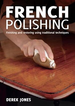 French Polishing: Finishing and Restoring Using Traditional Techniques, Paperback