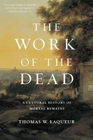 The Work of the Dead: A Cultural History of Mortal Remains, Hardcover
