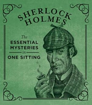 Sherlock Holmes: The Essential Mysteries in One Sitting, Hardcover