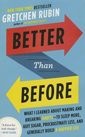 Better Than Before: What I Learned about Making and Breaking Habits--To Sleep More, Quit Sugar, Procrastinate Less, and Generally Build a, Paperback