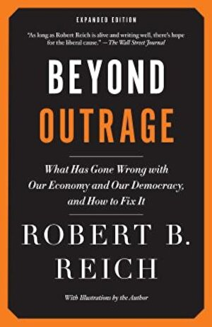Beyond Outrage: What Has Gone Wrong with Our Economy and Our Democracy, and How to Fix It, Paperback