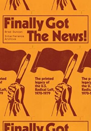 Finally Got the News: The Printed Legacy of the Us Radical Left, 1970-1979, Paperback
