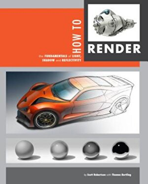 How to Render: The Fundamentals of Light, Shadow and Reflectivity, Paperback