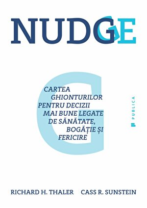 Nudge. Cartea ghionturilor pentru decizii mai bune legate de sanatate, bogatie si fericire
