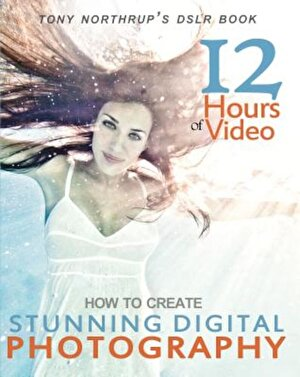 Tony Northrup's Dslr Book: How to Create Stunning Digital Photography, Paperback