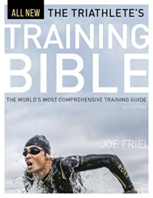 The Triathlete's Training Bible: The World's Most Comprehensive Training Guide, 4th Ed., Paperback