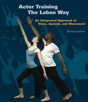 Actor Training the Laban Way: An Integrated Approach to Voice, Speech, and Movement, Paperback