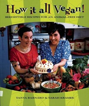 How It All Vegan!: Irresistible Recipes for an Animal-Free Diet, Paperback