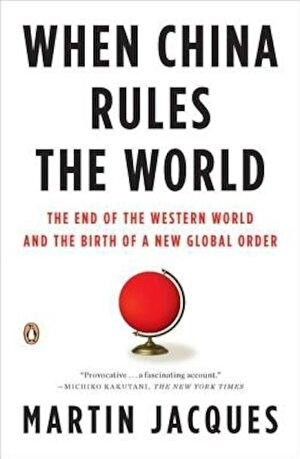 When China Rules the World: The End of the Western World and the Birth of a New Global Order, Paperback