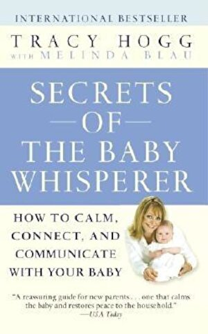 Secrets of the Baby Whisperer: How to Calm, Connect, and Communicate with Your Baby, Paperback