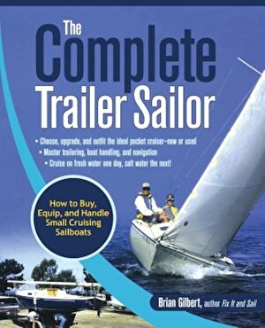 The Complete Trailer Sailor: How to Buy, Equip, and Handle Small Cruising Sailboats, Paperback