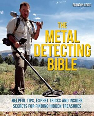 The Metal Detecting Bible: Helpful Tips, Expert Tricks and Insider Secrets for Finding Hidden Treasures, Paperback