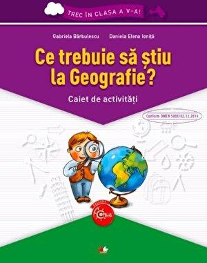 Ce trebuie sa stiu la geografie?Caiet de activitati. Trec in clasa a V-a