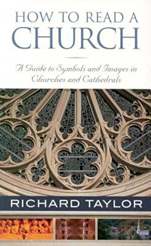 How to Read a Church: A Guide to Symbols and Images in Churches and Cathedrals, Paperback