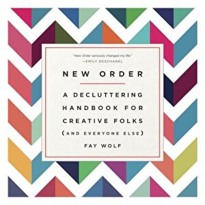 New Order: A Decluttering Handbook for Creative Folks (and Everyone Else), Paperback