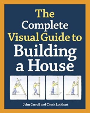 The Complete Visual Guide to Building a House, Hardcover