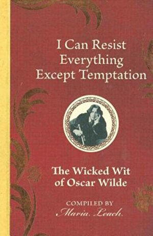 I Can Resist Everything Except Temptation: The Wicked Wit of Oscar Wilde, Hardcover
