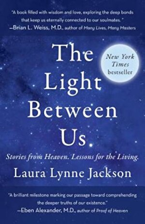 The Light Between Us: Stories from Heaven. Lessons for the Living., Paperback