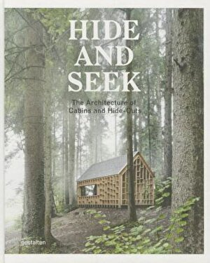Hide and Seek: The Architecture of Cabins and Hideouts, Hardcover