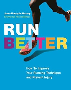 Run Better: How to Improve Your Running Technique and Prevent Injury, Paperback
